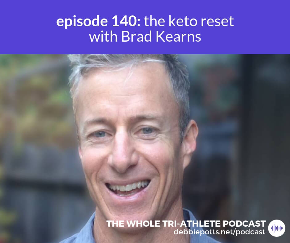 Episode #140: The Keto Reset with Brad Kearns | The WHOLE Tri-Athlete Podcast with Debbie Potts