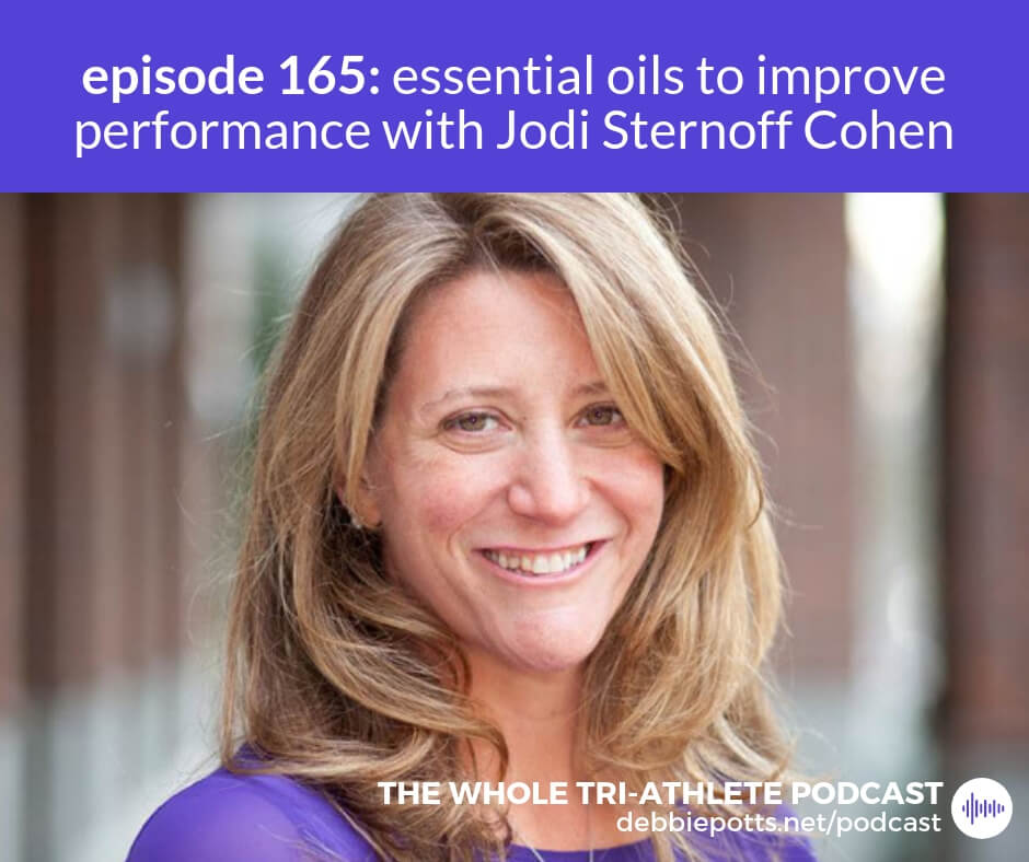 Episode #165: Essential Oils to Improve Performance with Jodi Sternoff Cohen | The WHOLE Tri-Athlete Podcast with Debbie Potts